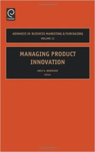 Managing Product Innovation (Advances in Business Marketing and Purchasing)