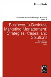 Business-to-Business Marketing Management:Strategies, Cases and Solutions: 18 (Advances in Business Marketing and Purchasing)
