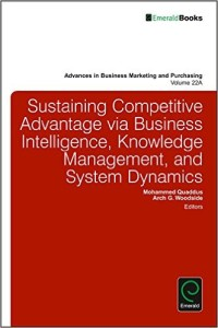 Sustaining Competitive Advantage via Business Intelligence, Knowledge Management, and System Dynamics (Part A) (Advances in Business Marketing and Purchasing)